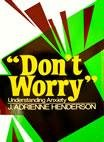 """""""Don't Worry"""": Understanding Anxiety"""